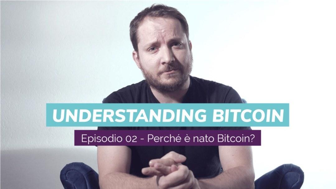 """Perché è nato Bitcoin? Il secondo video di """"Understanding Bitcoin"""" con Giacomo Zucco"""