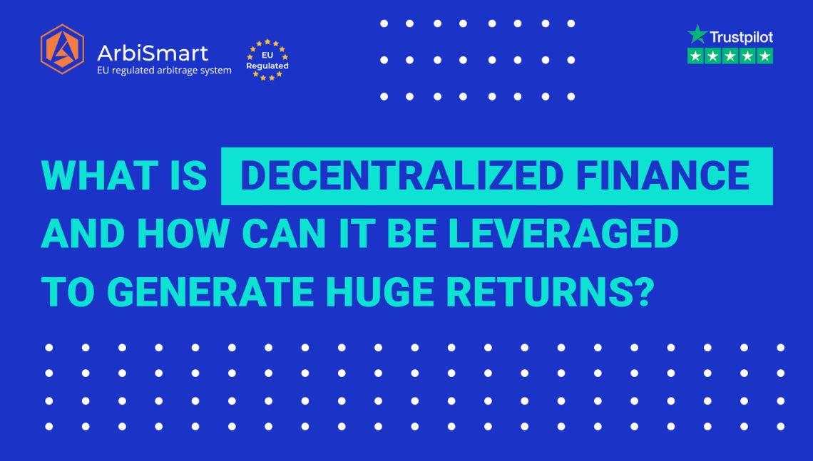 Cos'è la finanza decentralizzata e come può essere sfruttata per generare enormi profitti?