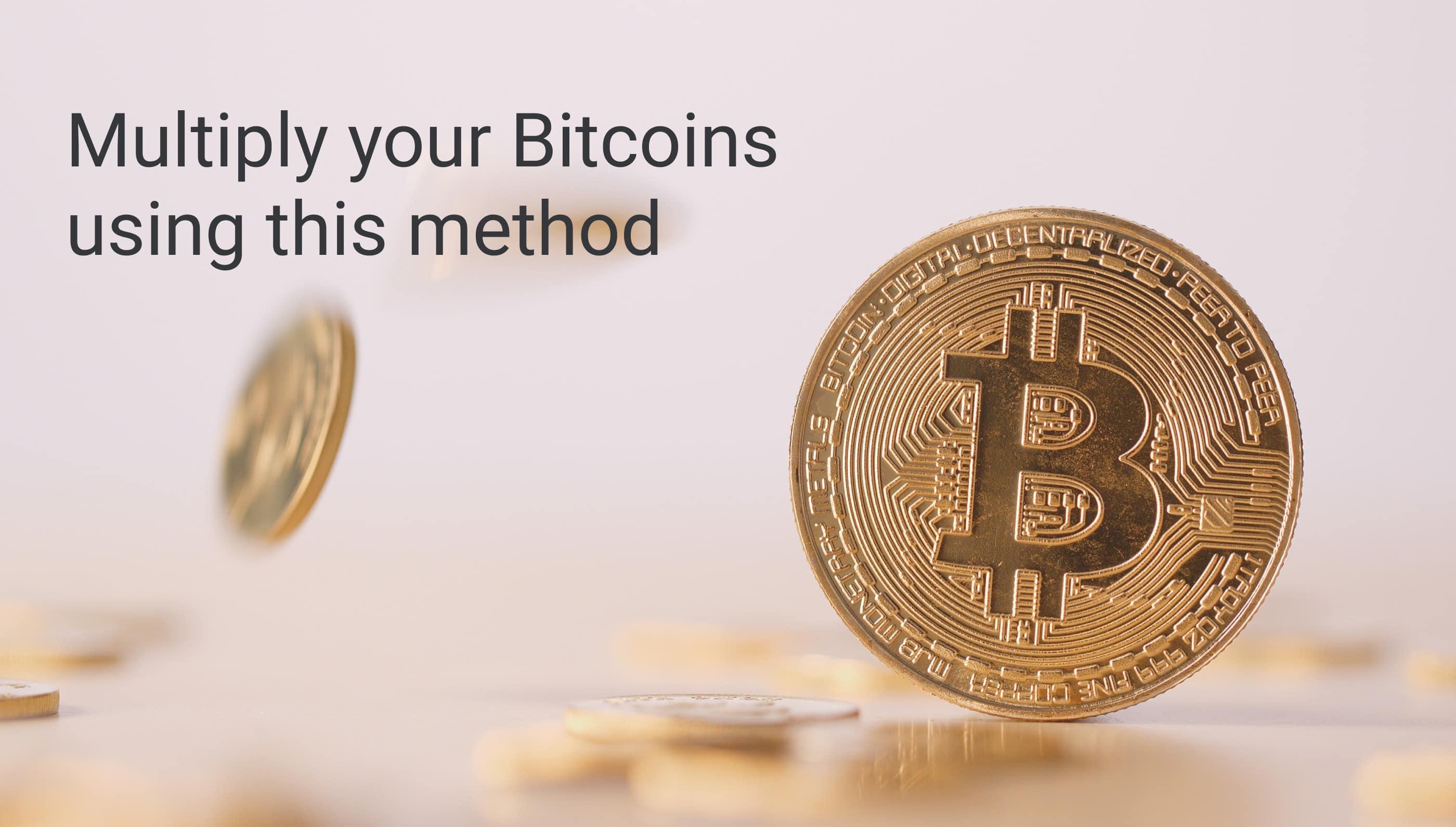 Moltiplicare i bitcoin con questo metodo