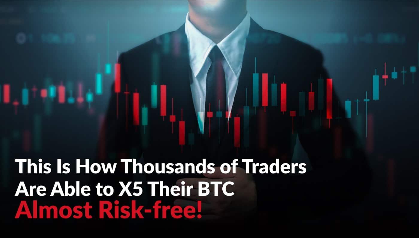 Migliaia di trader sono in grado di ottenere un x5 sui loro BTC quasi senza rischi!